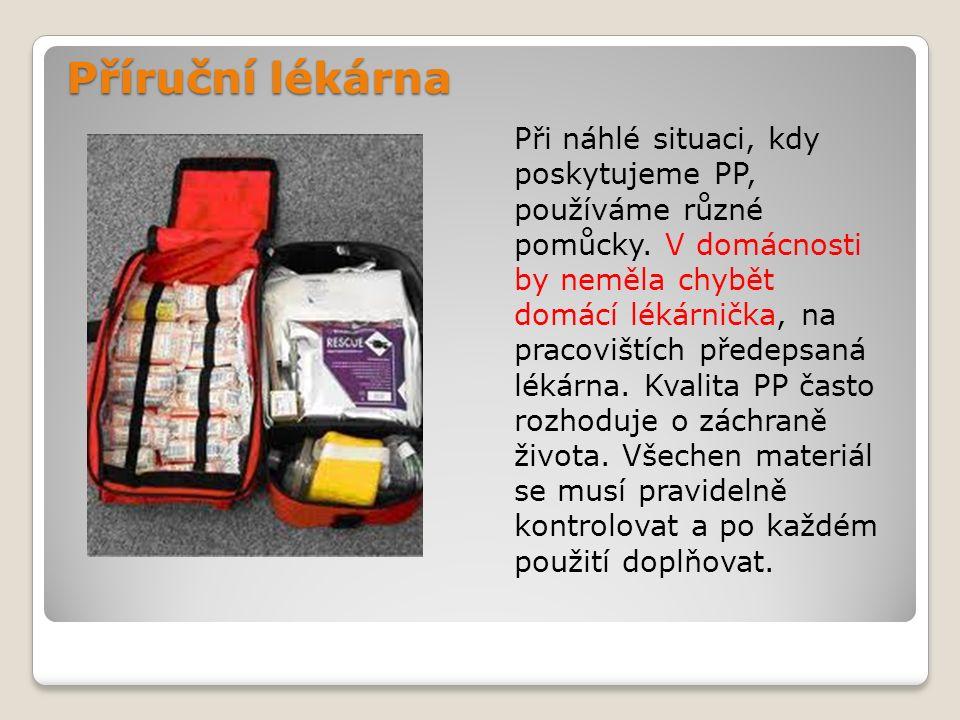Příruční lékárna Příruční lékárna Při náhlé situaci, kdy poskytujeme PP, používáme různé pomůcky.