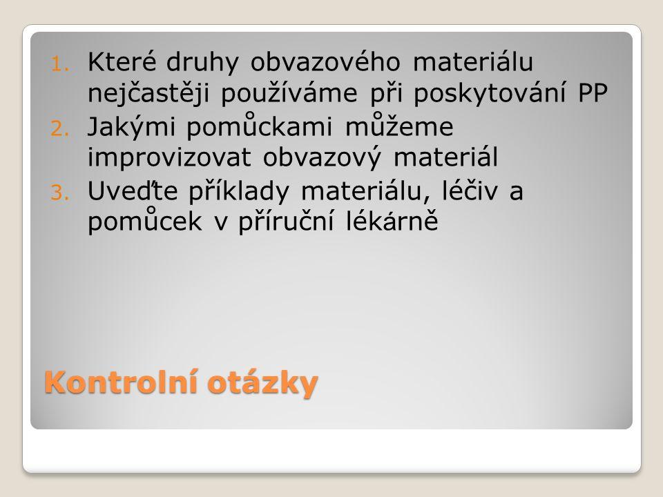 Kontrolní otázky 1. Které druhy obvazového materiálu nejčastěji používáme při poskytování PP 2.