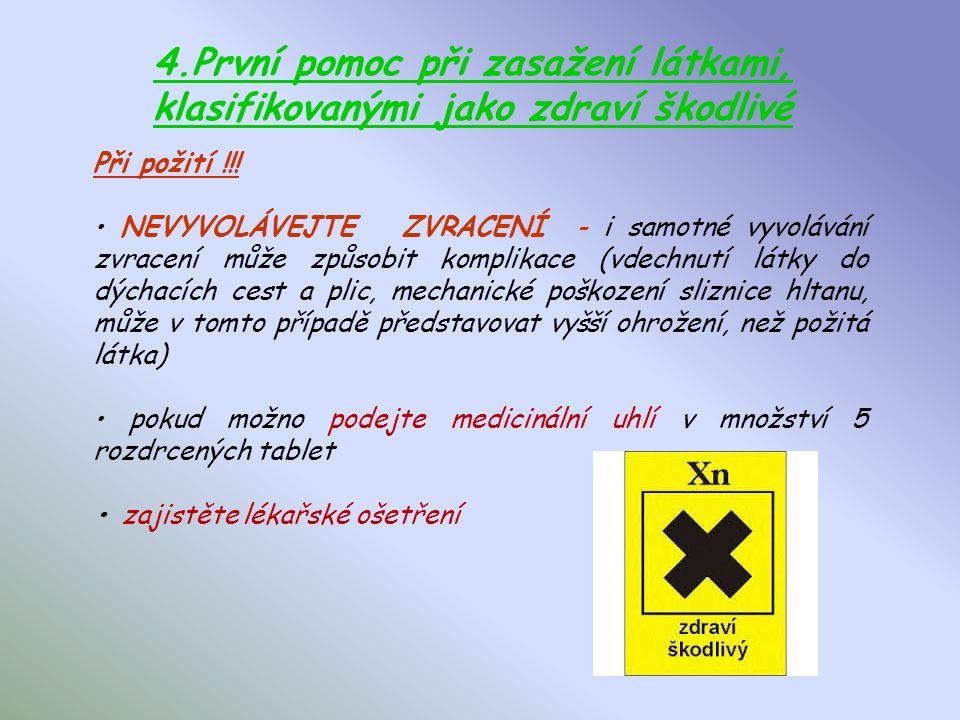 3.První pomoc při zasažení látkami, klasifikovanými jako toxické a vysoce toxické Při stavech ohrožujících život nejdříve provádějte resuscitaci posti