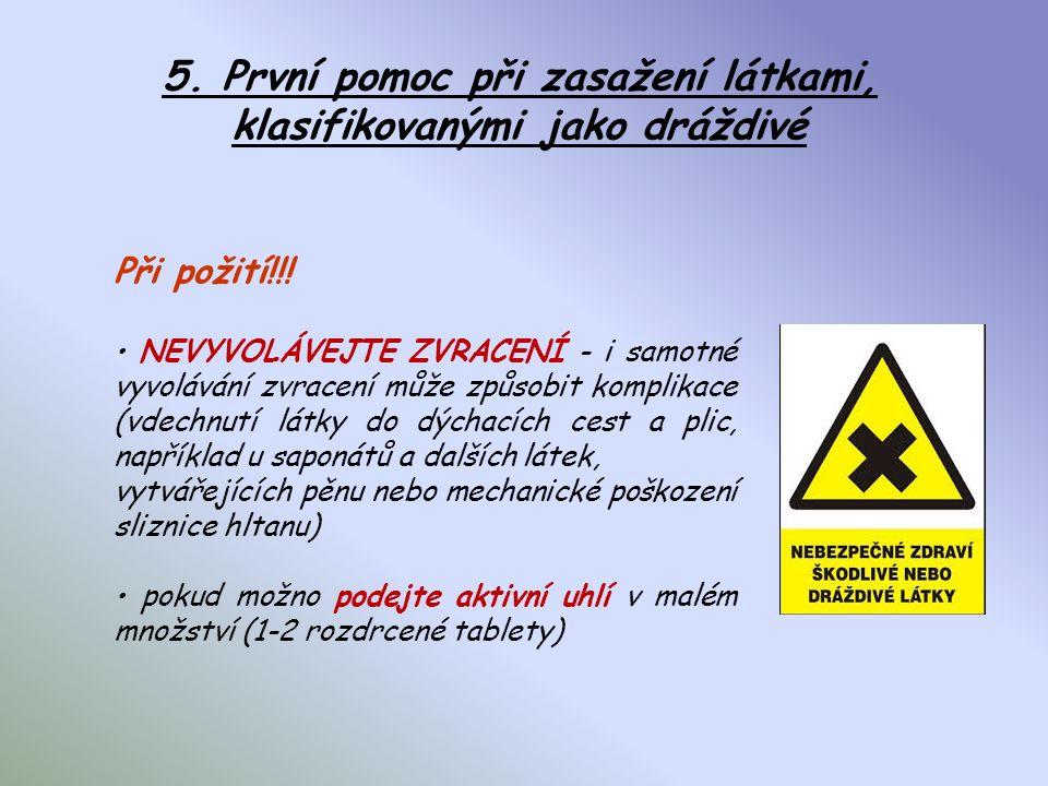 4.První pomoc při zasažení látkami, klasifikovanými jako zdraví škodlivé Při požití !!! NEVYVOLÁVEJTE ZVRACENÍ - i samotné vyvolávání zvracení může zp