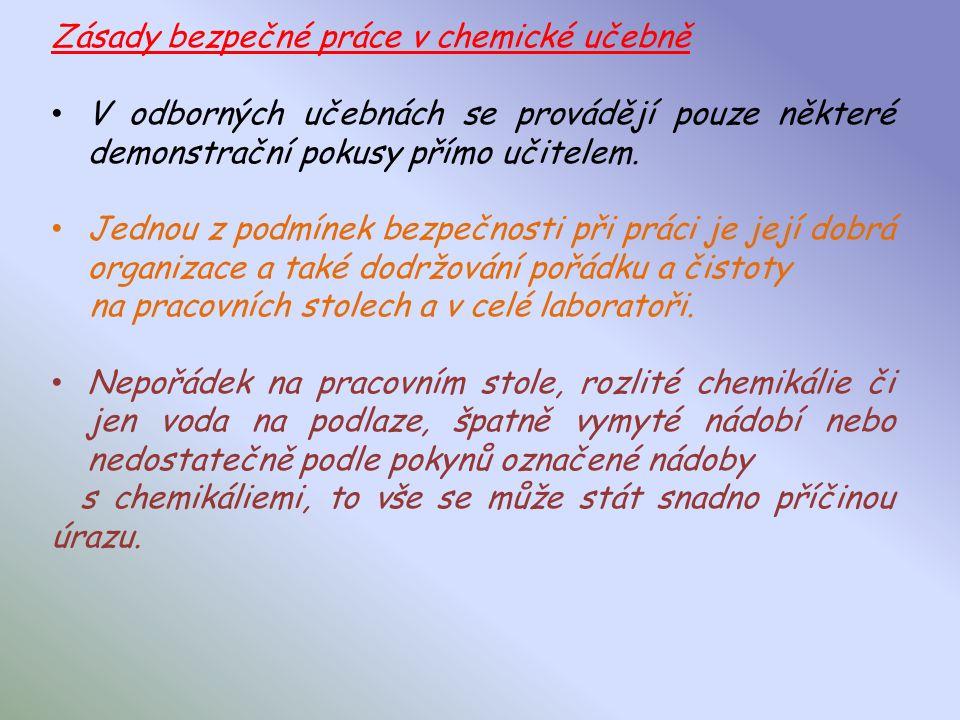 Zásady bezpečné práce v chemické učebně V odborných učebnách se provádějí pouze některé demonstrační pokusy přímo učitelem.