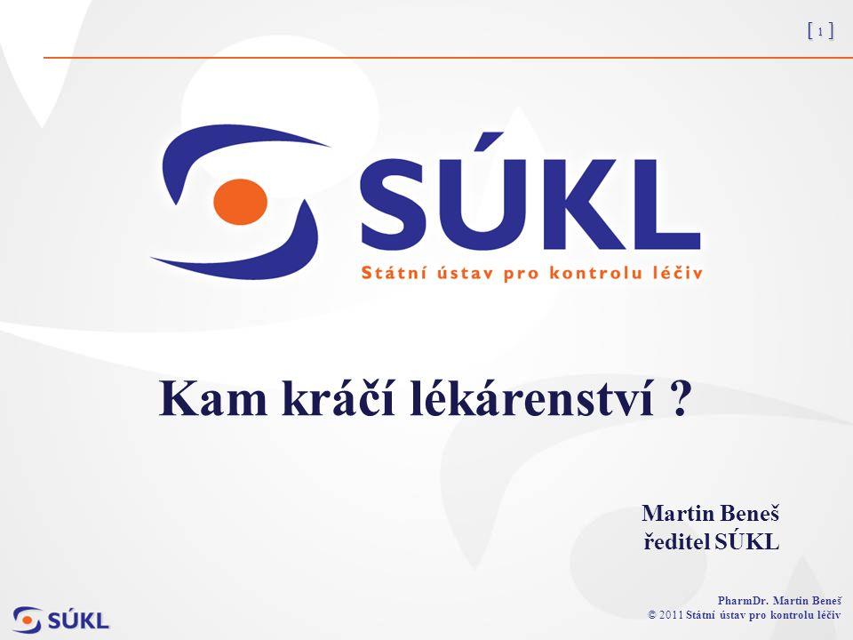 [ 1 ] PharmDr. Martin Beneš © 2011 Státní ústav pro kontrolu léčiv Kam kráčí lékárenství .