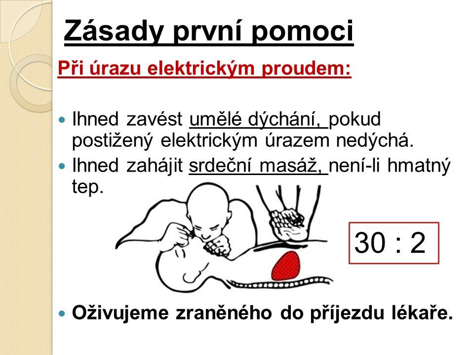 Zásady první pomoci Při úrazu elektrickým proudem: Ihned zavést umělé dýchání, pokud postižený elektrickým úrazem nedýchá.
