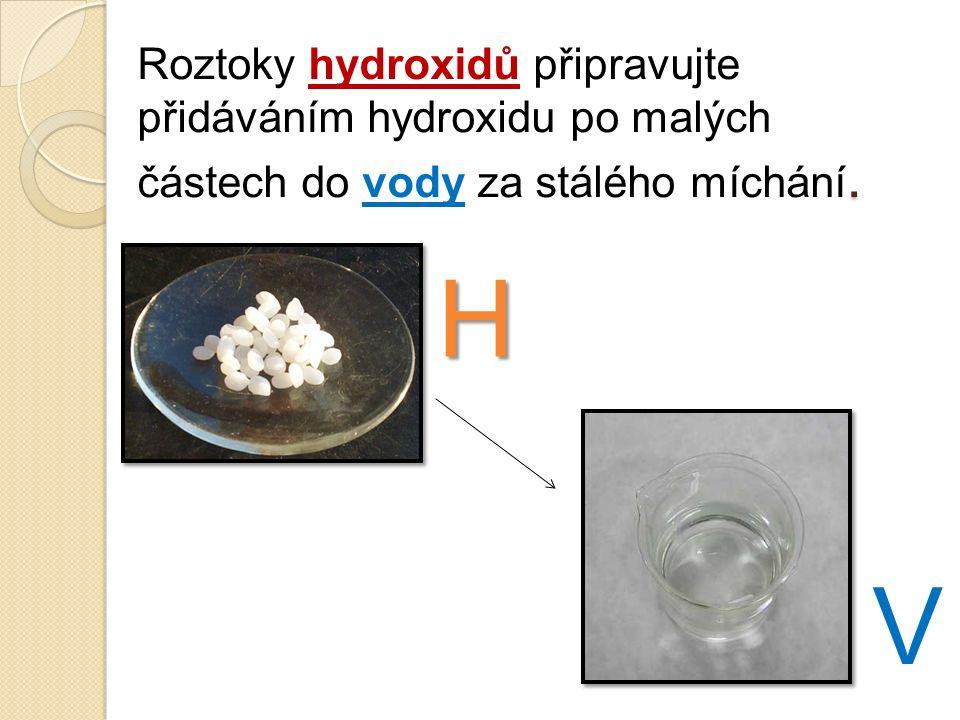 Roztoky hydroxidů připravujte přidáváním hydroxidu po malých částech do vody za stálého míchání.