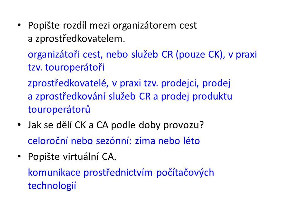 Popište rozdíl mezi organizátorem cest a zprostředkovatelem. organizátoři cest, nebo služeb CR (pouze CK), v praxi tzv. touroperátoři zprostředkovatel