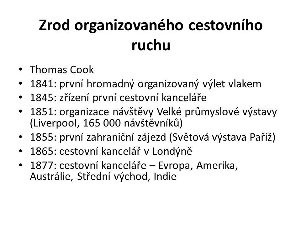 Zrod organizovaného cestovního ruchu Thomas Cook 1841: první hromadný organizovaný výlet vlakem 1845: zřízení první cestovní kanceláře 1851: organizac