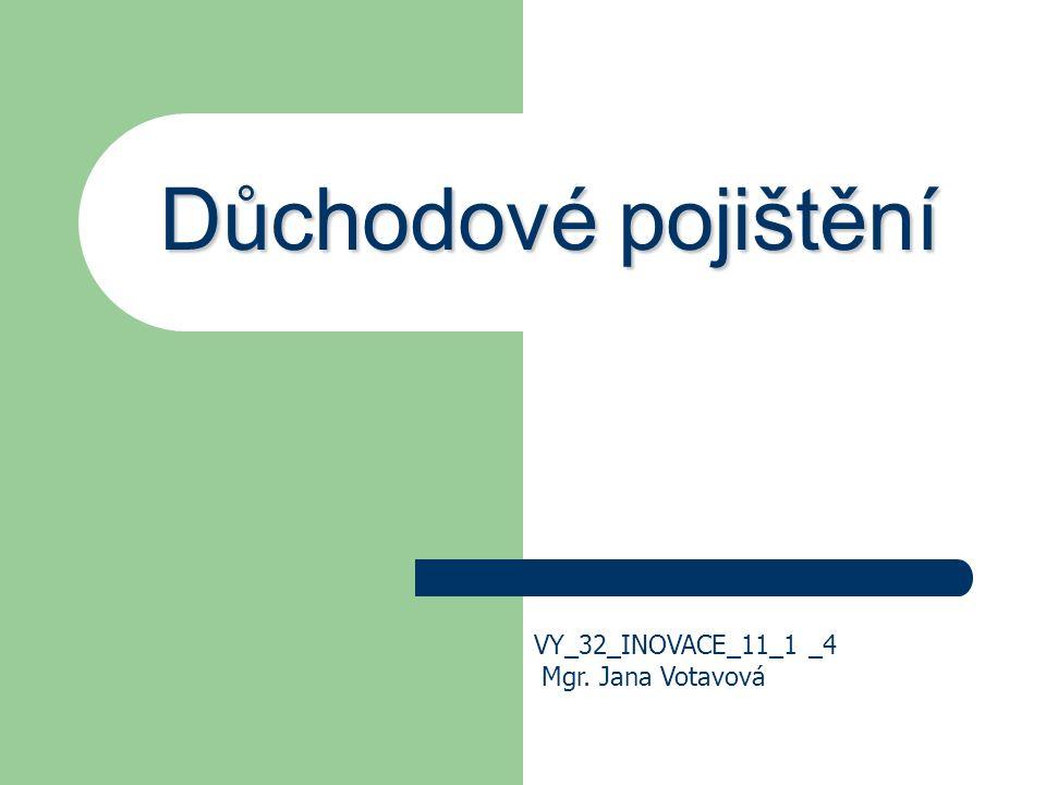 Důchodové pojištění VY_32_INOVACE_11_1 _4 Mgr. Jana Votavová