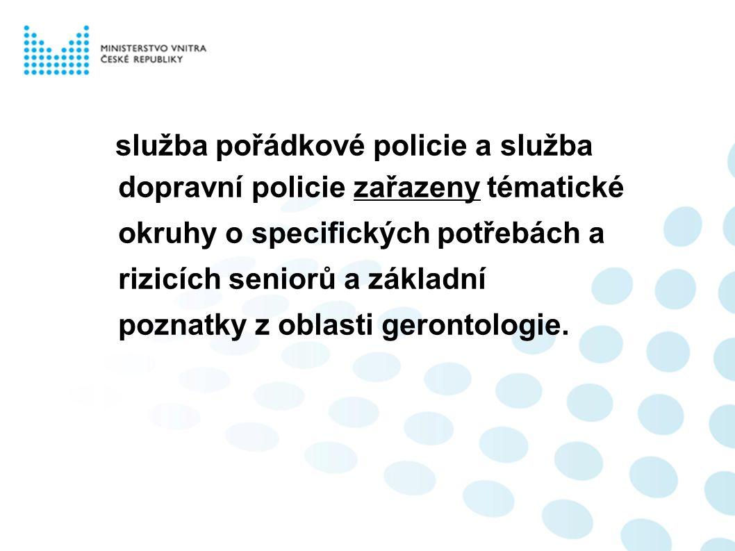 služba pořádkové policie a služba dopravní policie zařazeny tématické okruhy o specifických potřebách a rizicích seniorů a základní poznatky z oblasti gerontologie.