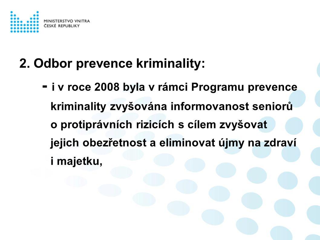 2. Odbor prevence kriminality: - i v roce 2008 byla v rámci Programu prevence kriminality zvyšována informovanost seniorů o protiprávních rizicích s c