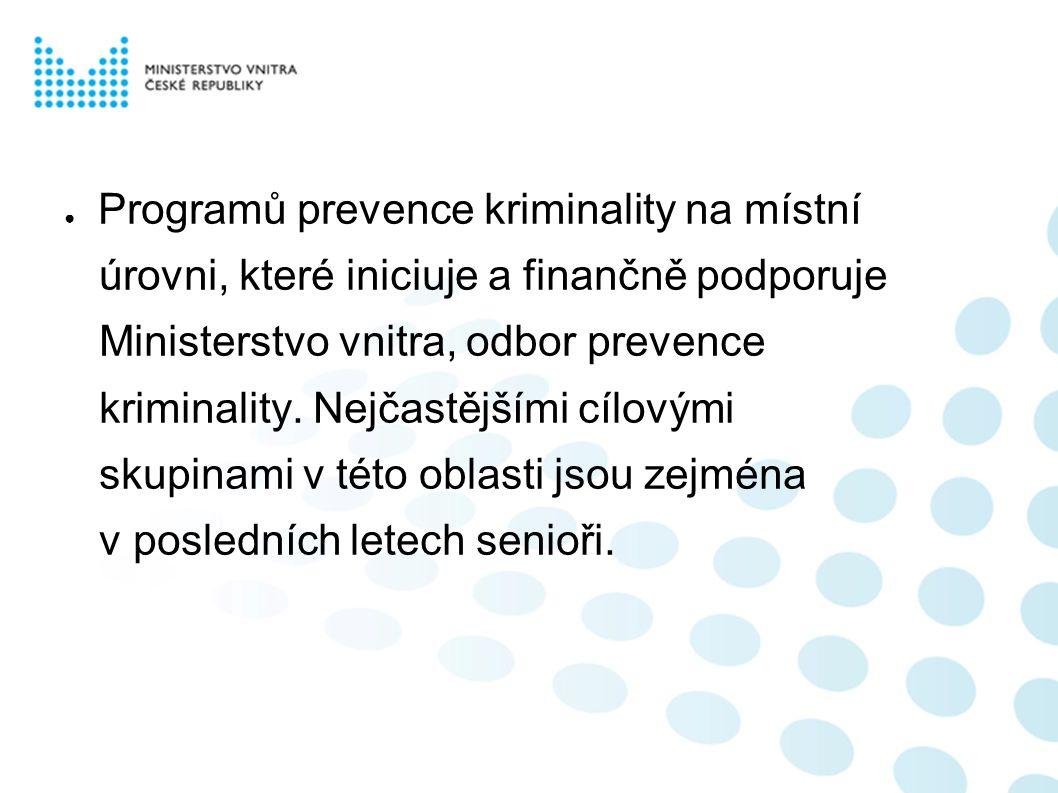 ● Programů prevence kriminality na místní úrovni, které iniciuje a finančně podporuje Ministerstvo vnitra, odbor prevence kriminality.