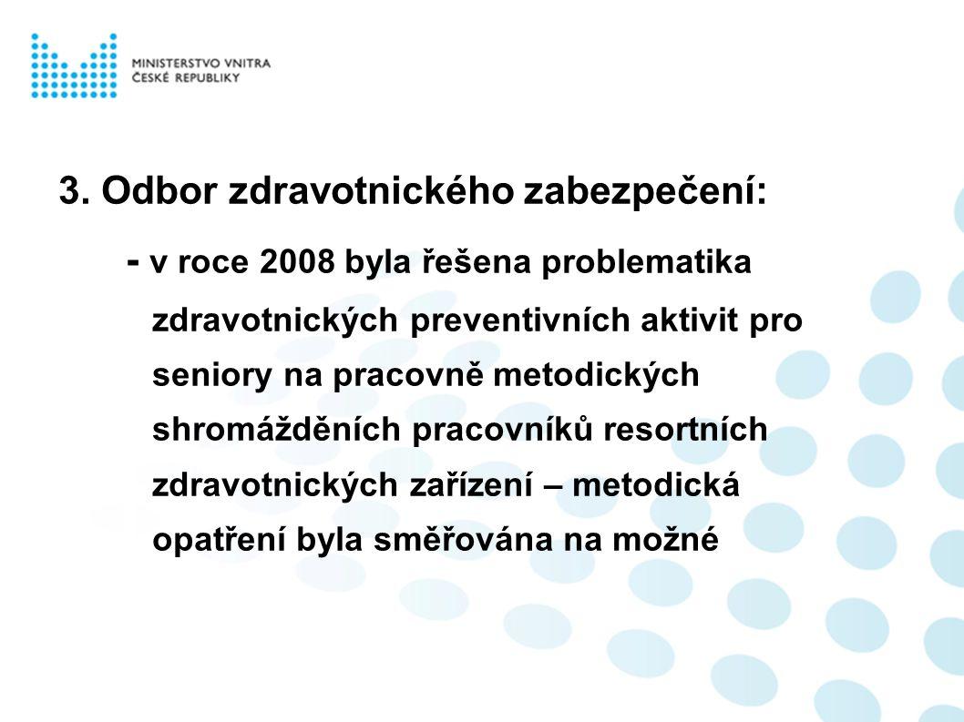 3. Odbor zdravotnického zabezpečení: - v roce 2008 byla řešena problematika zdravotnických preventivních aktivit pro seniory na pracovně metodických s