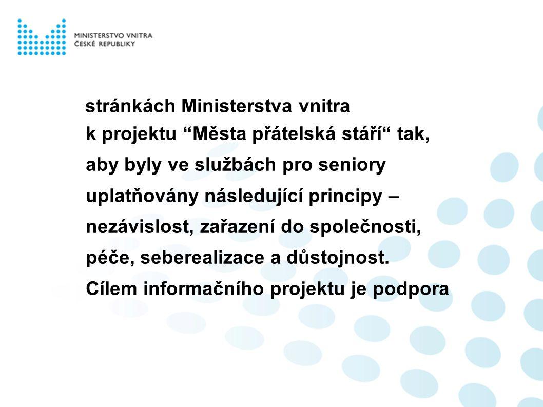 stránkách Ministerstva vnitra k projektu Města přátelská stáří tak, aby byly ve službách pro seniory uplatňovány následující principy – nezávislost, zařazení do společnosti, péče, seberealizace a důstojnost.