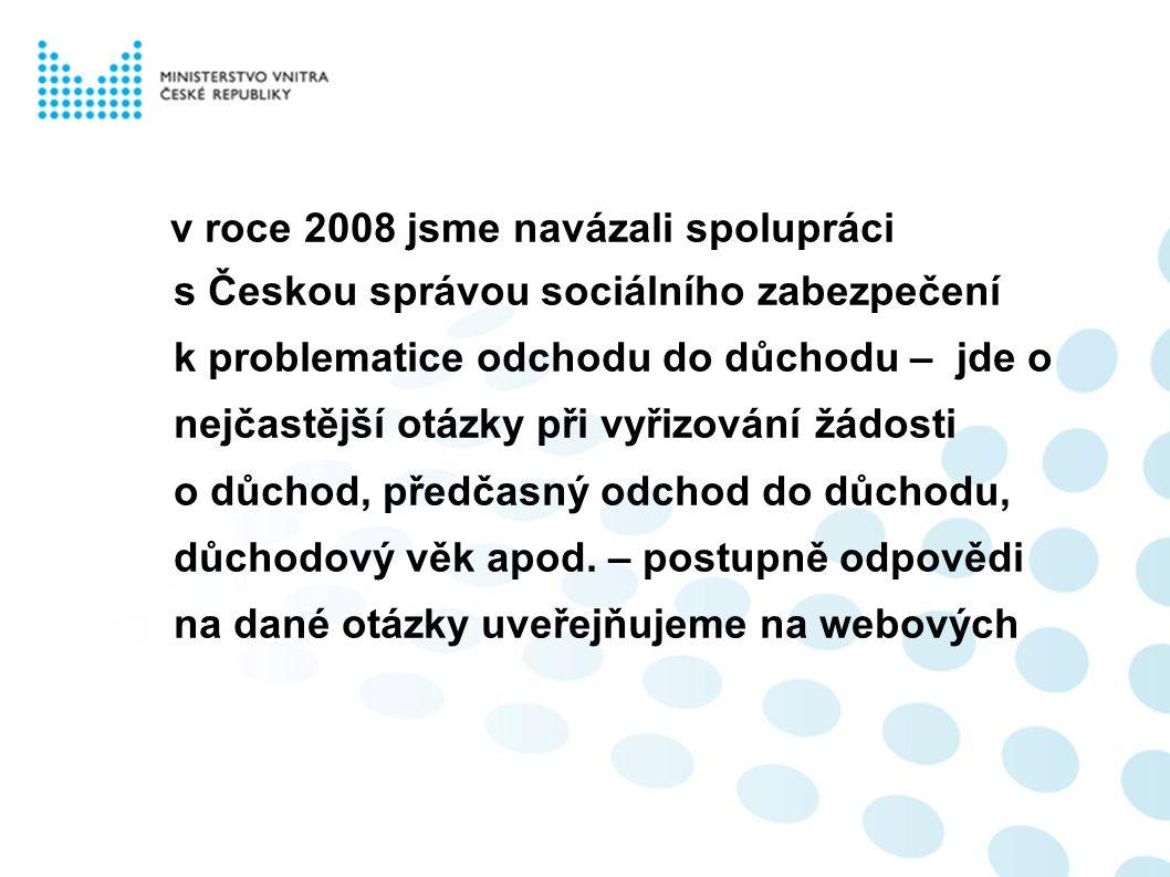 v roce 2008 jsme navázali spolupráci s Českou správou sociálního zabezpečení k problematice odchodu do důchodu – jde o nejčastější otázky při vyřizování žádosti o důchod, předčasný odchod do důchodu, důchodový věk apod.