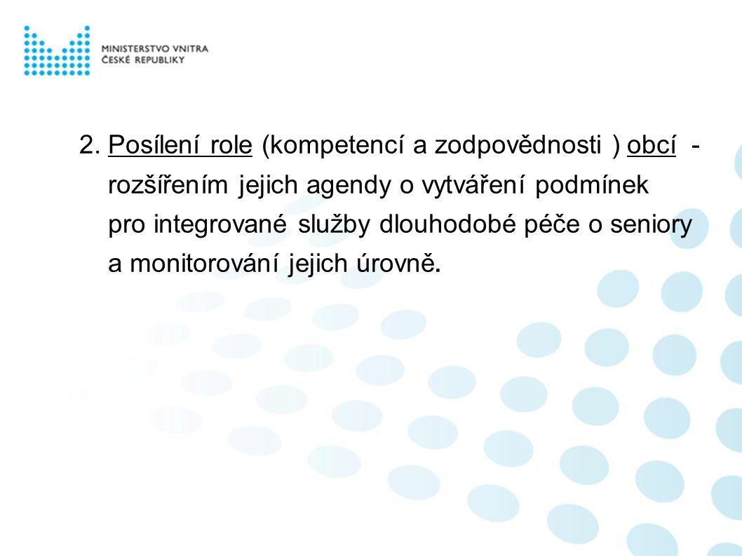 2. Posílení role (kompetencí a zodpovědnosti ) obcí - rozšířením jejich agendy o vytváření podmínek pro integrované služby dlouhodobé péče o seniory a