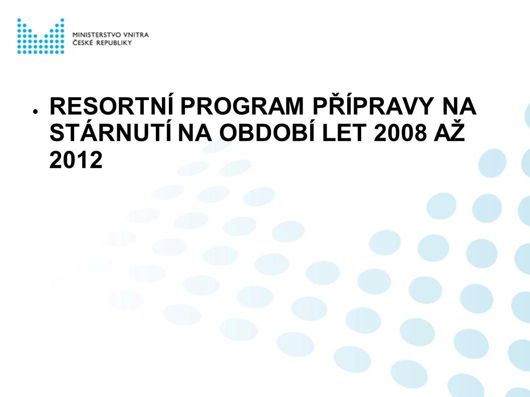 ● RESORTNÍ PROGRAM PŘÍPRAVY NA STÁRNUTÍ NA OBDOBÍ LET 2008 AŽ 2012