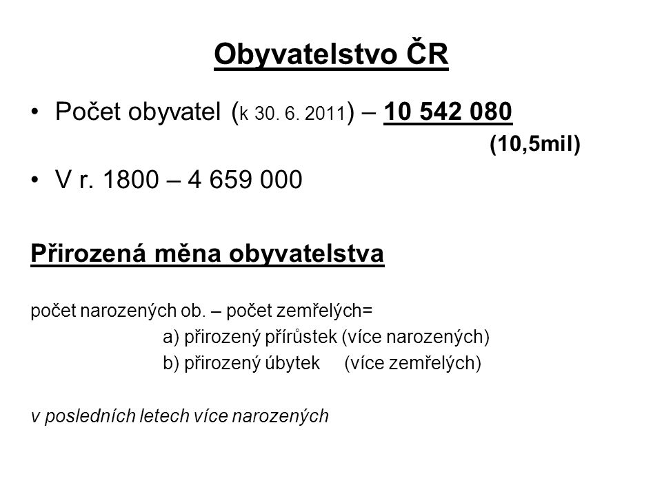 Obyvatelstvo ČR Počet obyvatel ( k 30.6. 2011 ) – 10 542 080 (10,5mil) V r.