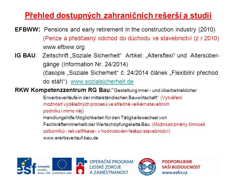 """Přehled dostupných zahraničních rešerší a studií EFBWW : Pensions and early retirement in the construction industry (2010) (Penze a předčasný odchod do důchodu ve stavebnictví (z r.2010) www.efbww.org IG BAU: Zeitschrift """"Soziale Sicherheit Artikel: """"Altersflexi und Altersüber- gänge (Information Nr."""