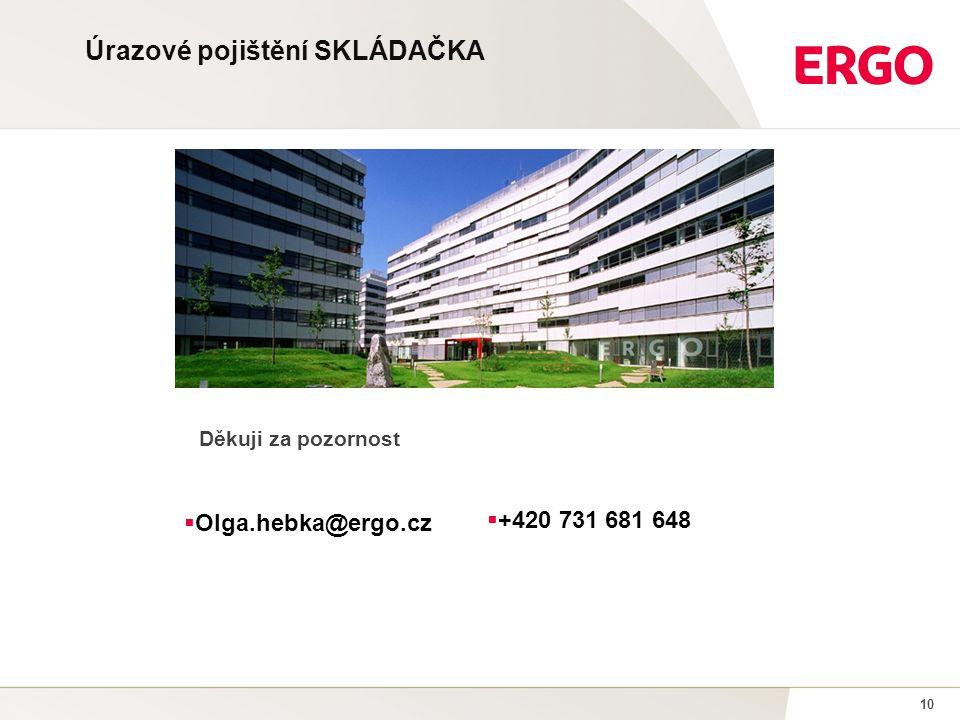 10 Úrazové pojištění SKLÁDAČKA Děkuji za pozornost  Olga.hebka@ergo.cz  +420 731 681 648
