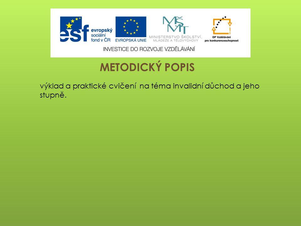 METODICKÝ POPIS výklad a praktické cvičení na téma invalidní důchod a jeho stupně.