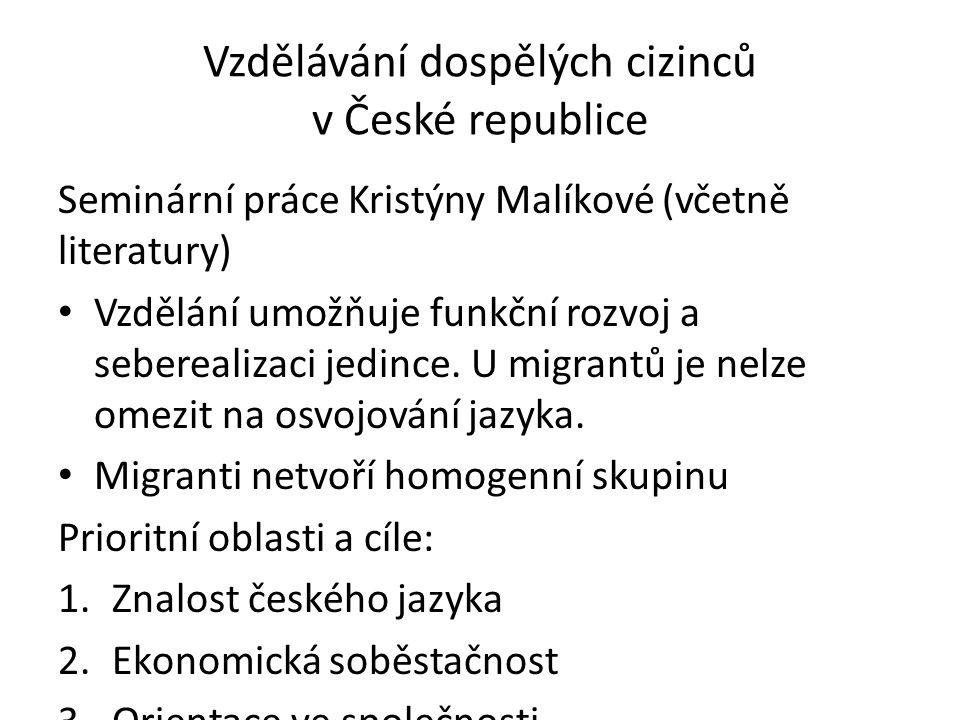 Vzdělávání dospělých cizinců v České republice Seminární práce Kristýny Malíkové (včetně literatury) Vzdělání umožňuje funkční rozvoj a seberealizaci