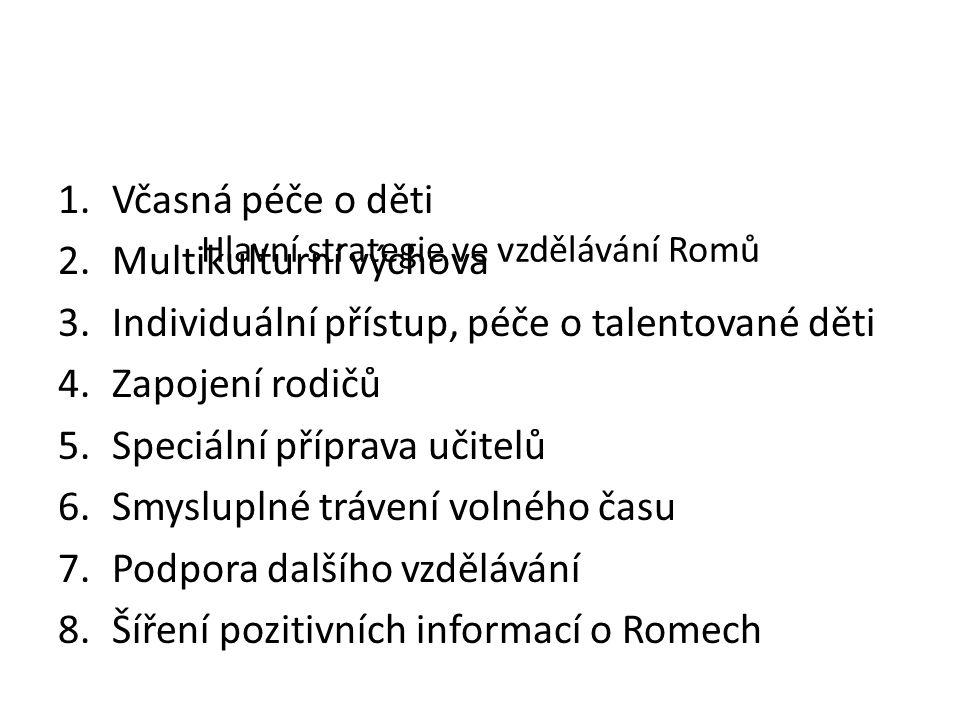 Hlavní strategie ve vzdělávání Romů 1.Včasná péče o děti 2.Multikulturní výchova 3.Individuální přístup, péče o talentované děti 4.Zapojení rodičů 5.S