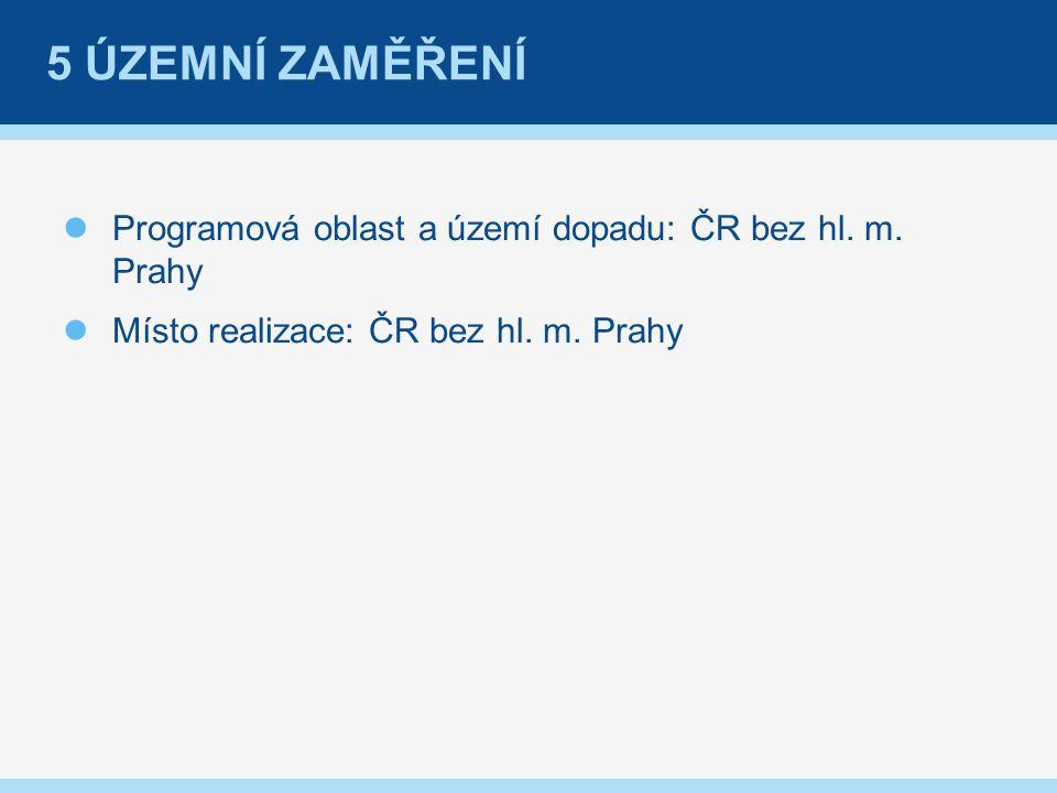 5 ÚZEMNÍ ZAMĚŘENÍ Programová oblast a území dopadu: ČR bez hl.