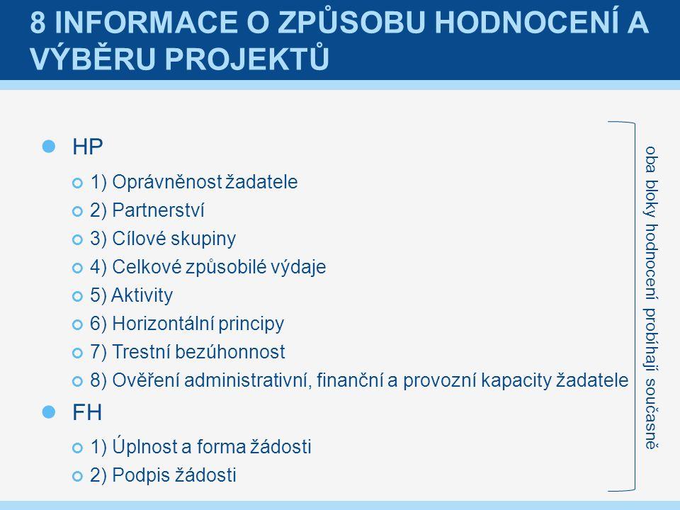 8 INFORMACE O ZPŮSOBU HODNOCENÍ A VÝBĚRU PROJEKTŮ HP 1) Oprávněnost žadatele 2) Partnerství 3) Cílové skupiny 4) Celkové způsobilé výdaje 5) Aktivity 6) Horizontální principy 7) Trestní bezúhonnost 8) Ověření administrativní, finanční a provozní kapacity žadatele FH 1) Úplnost a forma žádosti 2) Podpis žádosti oba bloky hodnocení probíhají současně