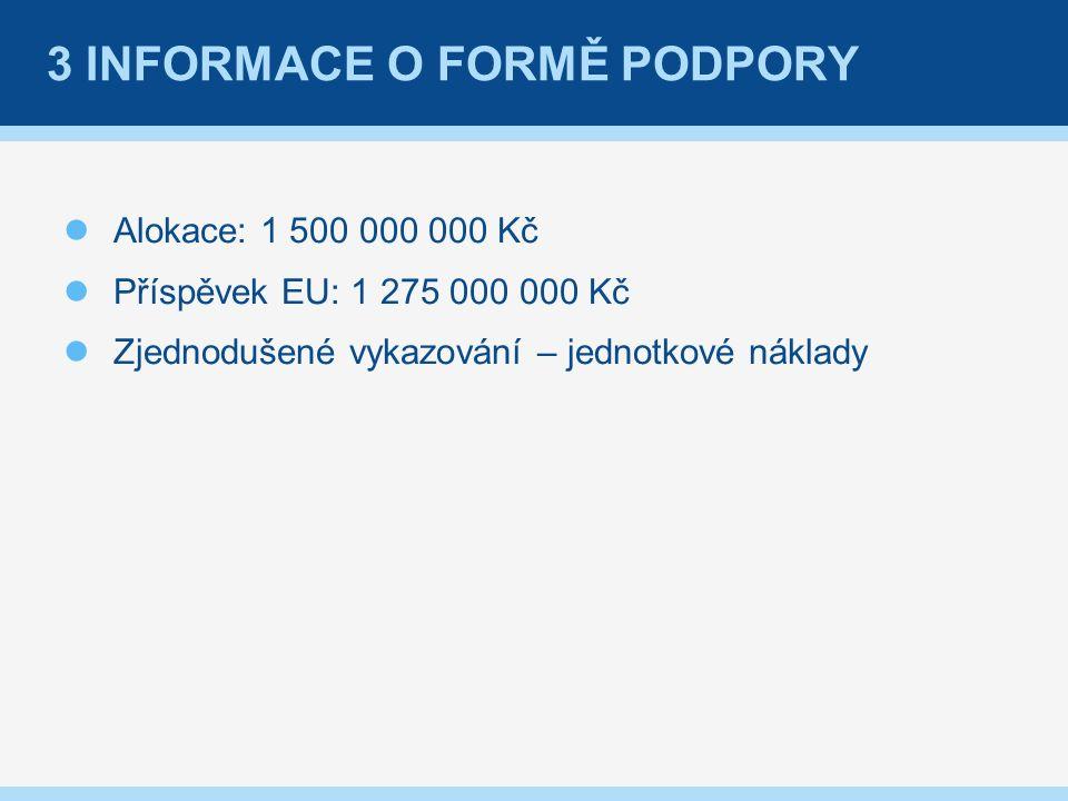 3 INFORMACE O FORMĚ PODPORY Alokace: 1 500 000 000 Kč Příspěvek EU: 1 275 000 000 Kč Zjednodušené vykazování – jednotkové náklady