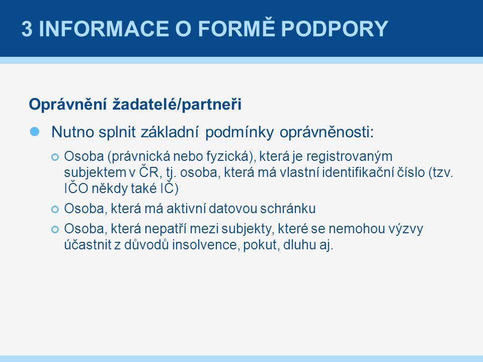 3 INFORMACE O FORMĚ PODPORY Oprávnění žadatelé/partneři Nutno splnit základní podmínky oprávněnosti: Osoba (právnická nebo fyzická), která je registrovaným subjektem v ČR, tj.