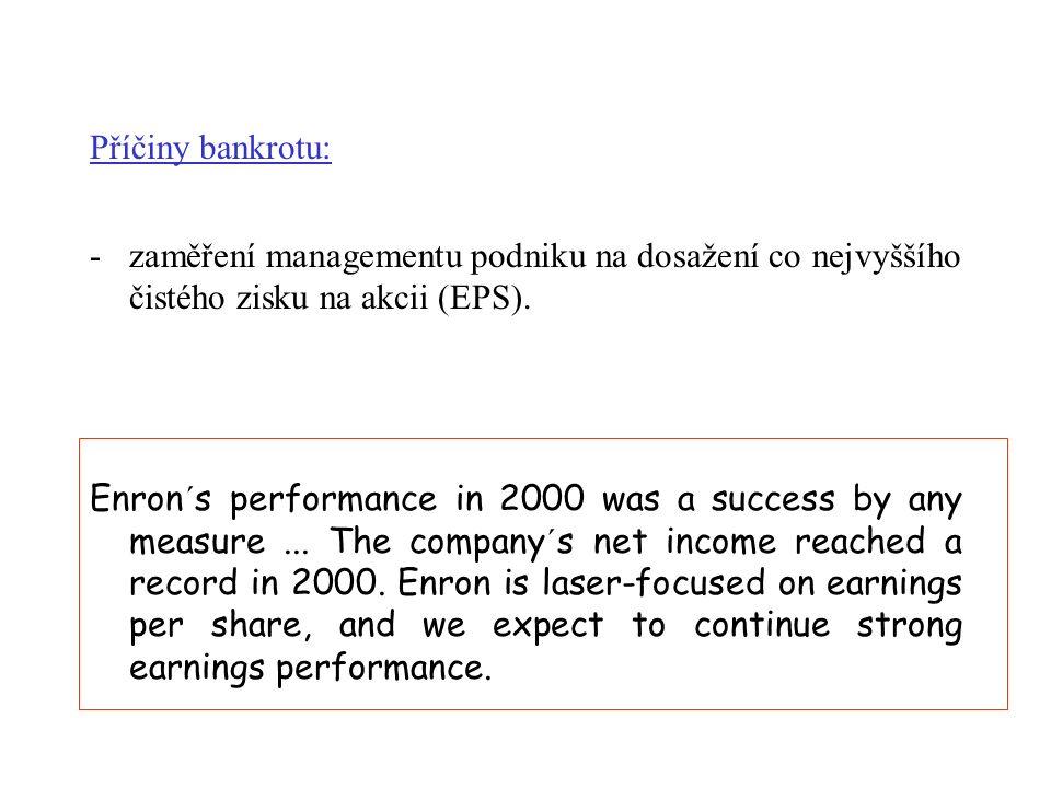 Příčiny bankrotu: -zaměření managementu podniku na dosažení co nejvyššího čistého zisku na akcii (EPS). Enron´s performance in 2000 was a success by a