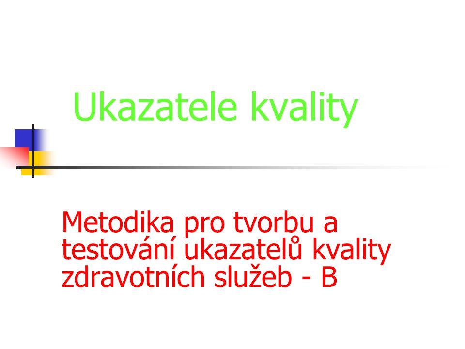 Ukazatele kvality Metodika pro tvorbu a testování ukazatelů kvality zdravotních služeb - B