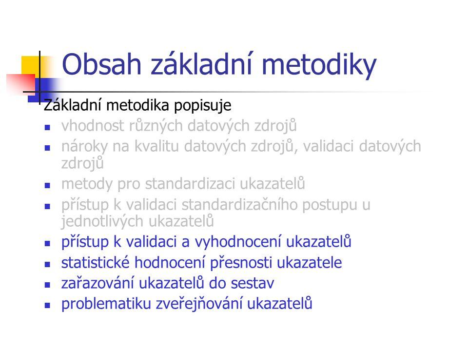 Obsah základní metodiky Základní metodika popisuje vhodnost různých datových zdrojů nároky na kvalitu datových zdrojů, validaci datových zdrojů metody