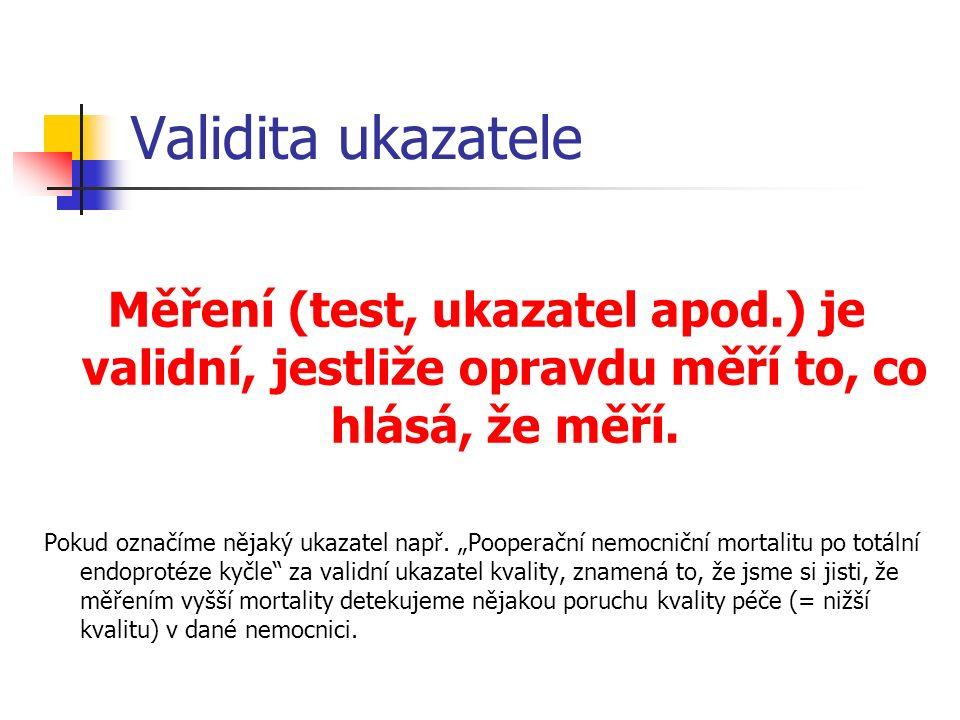 Validita ukazatele Měření (test, ukazatel apod.) je validní, jestliže opravdu měří to, co hlásá, že měří.
