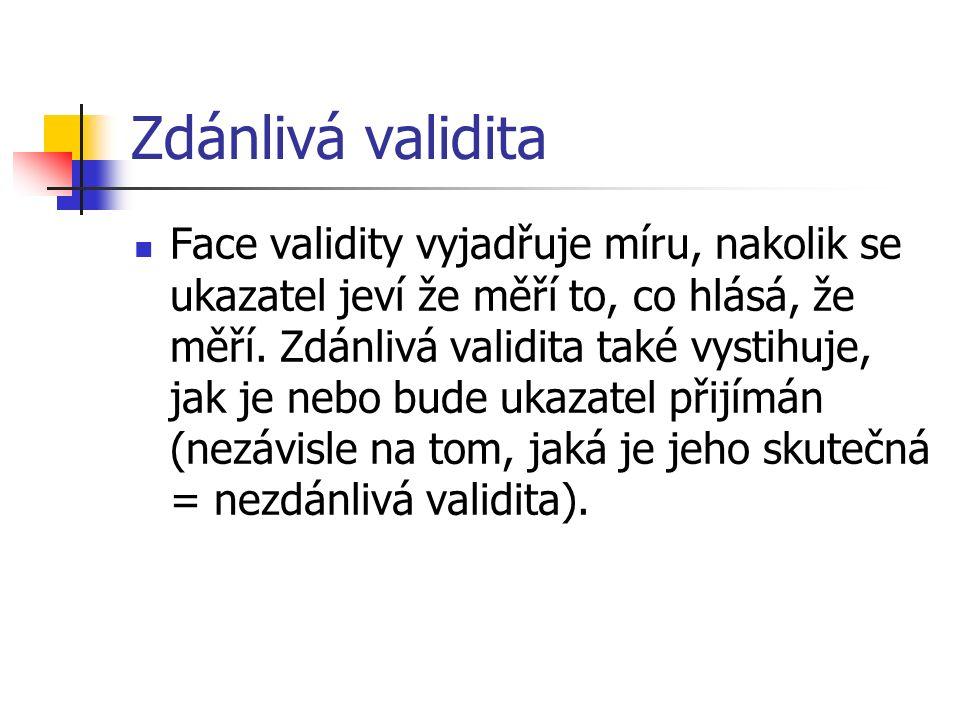 Zdánlivá validita Face validity vyjadřuje míru, nakolik se ukazatel jeví že měří to, co hlásá, že měří. Zdánlivá validita také vystihuje, jak je nebo