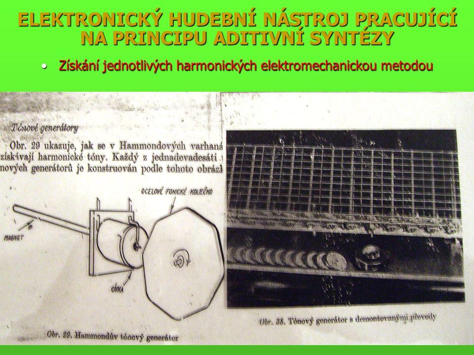 Získání jednotlivých harmonických elektromechanickou metodouZískání jednotlivých harmonických elektromechanickou metodou ELEKTRONICKÝ HUDEBNÍ NÁSTROJ PRACUJÍCÍ NA PRINCIPU ADITIVNÍ SYNTÉZY