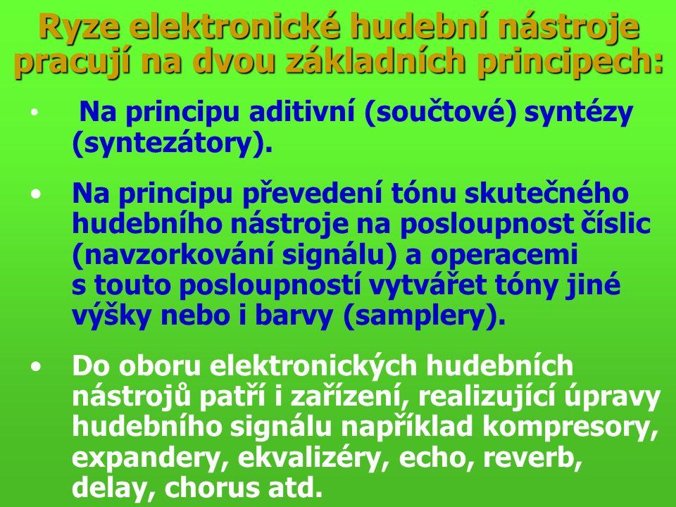 ELEKTRONICKÝ HUDEBNÍ NÁSTROJ PRACUJÍCÍ NA PRINCIPU ADITIVNÍ SYNTÉZY Vytvořit tón určité výšky a barvy napodobující zvuk skutečného hudebního nástroje na základě znalosti jeho amplitudového spektra znamená:Vytvořit tón určité výšky a barvy napodobující zvuk skutečného hudebního nástroje na základě znalosti jeho amplitudového spektra znamená: