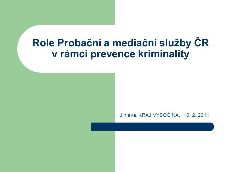 Role Probační a mediační služby ČR v rámci prevence kriminality Jihlava, KRAJ VYSOČINA, 10. 2. 2011