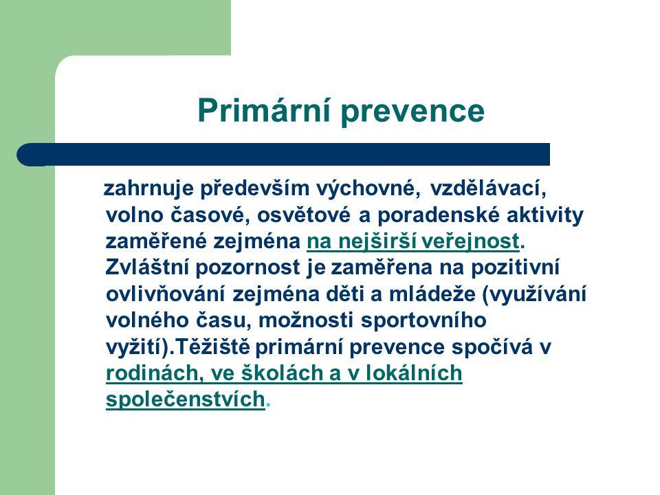 Primární prevence zahrnuje především výchovné, vzdělávací, volno časové, osvětové a poradenské aktivity zaměřené zejména na nejširší veřejnost.