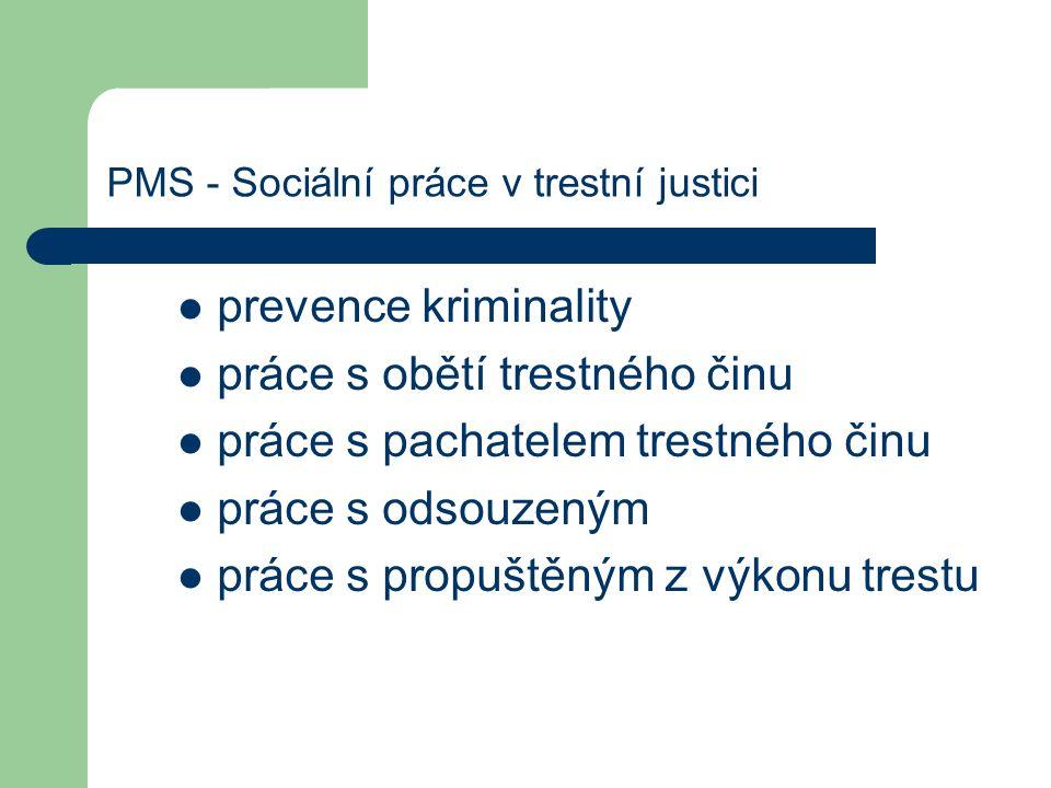 PMS - Sociální práce v trestní justici prevence kriminality práce s obětí trestného činu práce s pachatelem trestného činu práce s odsouzeným práce s propuštěným z výkonu trestu