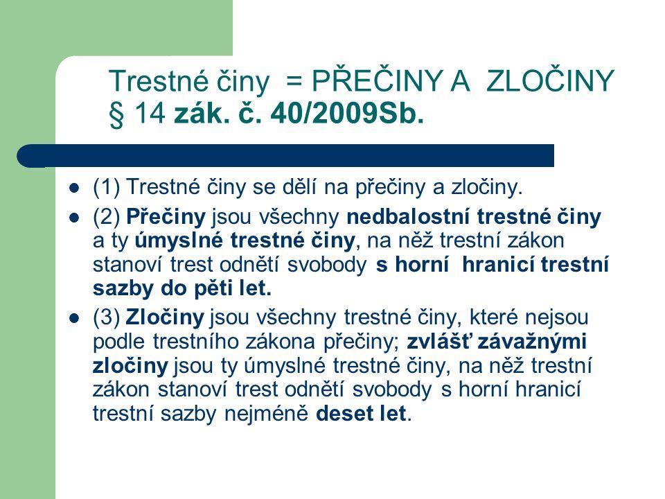 Trestné činy = PŘEČINY A ZLOČINY § 14 zák. č. 40/2009Sb.