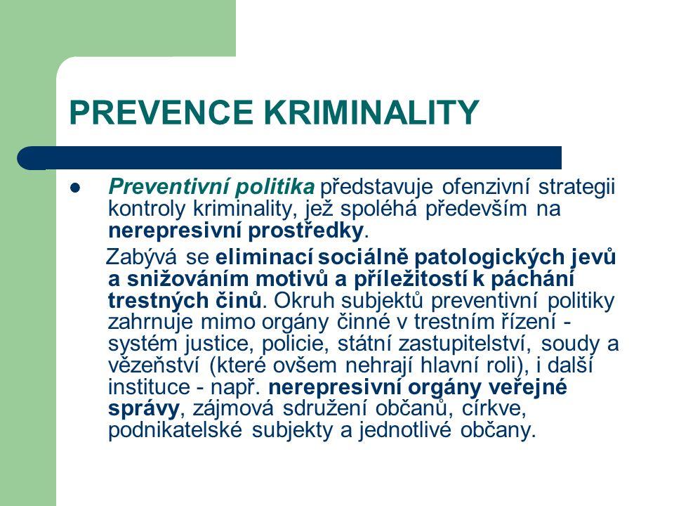 PREVENCE KRIMINALITY Preventivní politika představuje ofenzivní strategii kontroly kriminality, jež spoléhá především na nerepresivní prostředky.