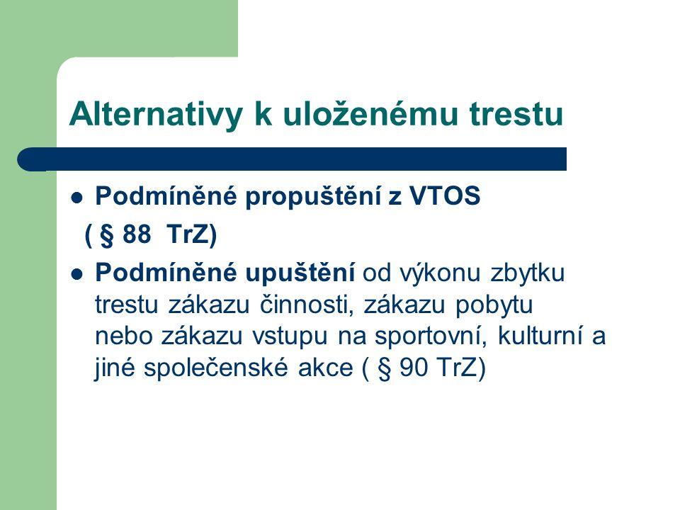 Podmíněné propuštění z VTOS ( § 88 TrZ) Podmíněné upuštění od výkonu zbytku trestu zákazu činnosti, zákazu pobytu nebo zákazu vstupu na sportovní, kulturní a jiné společenské akce ( § 90 TrZ)