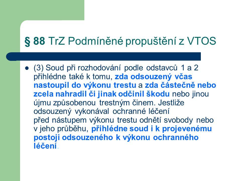 § 88 TrZ Podmíněné propuštění z VTOS (3) Soud při rozhodování podle odstavců 1 a 2 přihlédne také k tomu, zda odsouzený včas nastoupil do výkonu trestu a zda částečně nebo zcela nahradil či jinak odčinil škodu nebo jinou újmu způsobenou trestným činem.