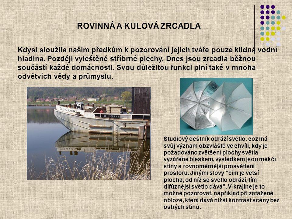 ROVINNÁ A KULOVÁ ZRCADLA Kdysi sloužila našim předkům k pozorování jejich tváře pouze klidná vodní hladina.