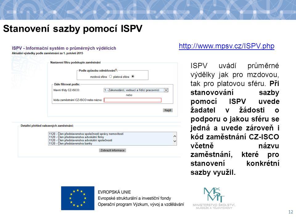 Stanovení sazby pomocí ISPV 12 ISPV uvádí průměrné výdělky jak pro mzdovou, tak pro platovou sféru. Při stanovování sazby pomocí ISPV uvede žadatel v