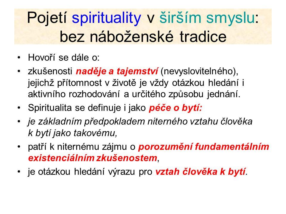 Pojetí spirituality v širším smyslu: bez náboženské tradice Hovoří se dále o: zkušenosti naděje a tajemství (nevyslovitelného), jejichž přítomnost v ž