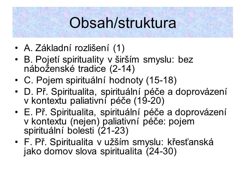 Obsah/struktura A. Základní rozlišení (1) B. Pojetí spirituality v širším smyslu: bez náboženské tradice (2-14) C. Pojem spirituální hodnoty (15-18) D