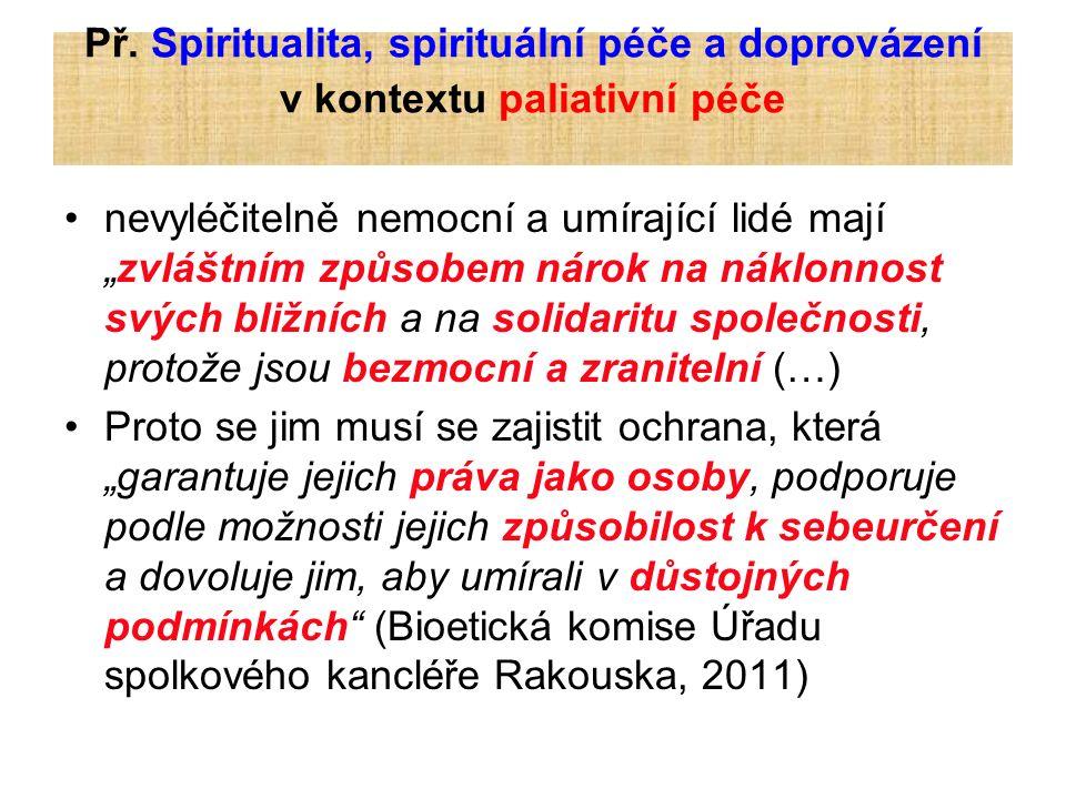 """Př. Spiritualita, spirituální péče a doprovázení v kontextu paliativní péče nevyléčitelně nemocní a umírající lidé mají """"zvláštním způsobem nárok na n"""