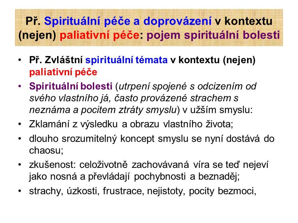 Př. Spirituální péče a doprovázení v kontextu (nejen) paliativní péče: pojem spirituální bolesti Př. Zvláštní spirituální témata v kontextu (nejen) pa