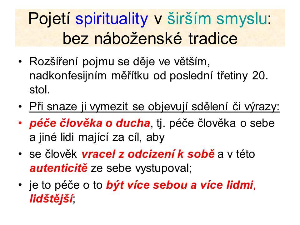 Pojetí spirituality v širším smyslu: bez náboženské tradice Rozšíření pojmu se děje ve větším, nadkonfesijním měřítku od poslední třetiny 20. stol. Př